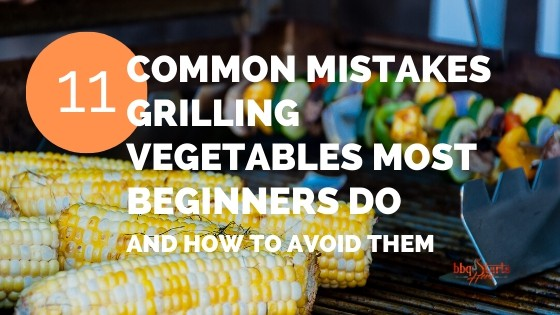 mistakes grilling vegetables