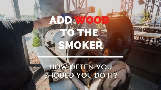 how often do you have to add wood to smoker