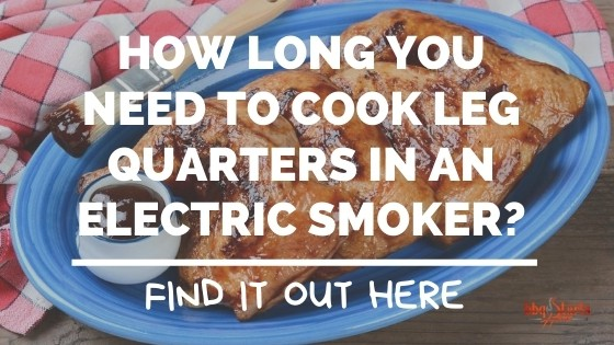 How long to cook leg quarters in electric smoker